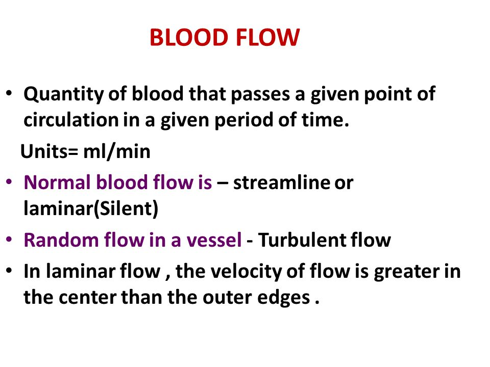 BLOOD FLOW Quantity of blood that passes a given point of circulation in a given period of time. Units= ml/min.