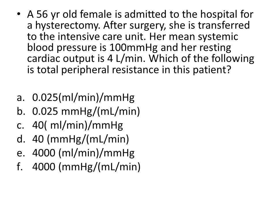 A 56 yr old female is admitted to the hospital for a hysterectomy