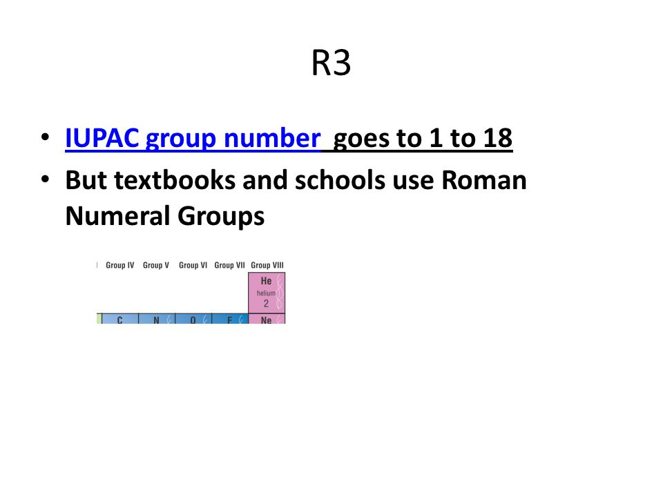 R3 IUPAC group number goes to 1 to 18