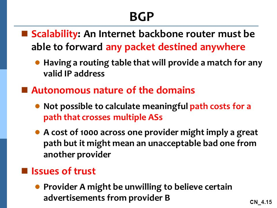 BGP Scalability: An Internet backbone router must be able to forward any packet destined anywhere.