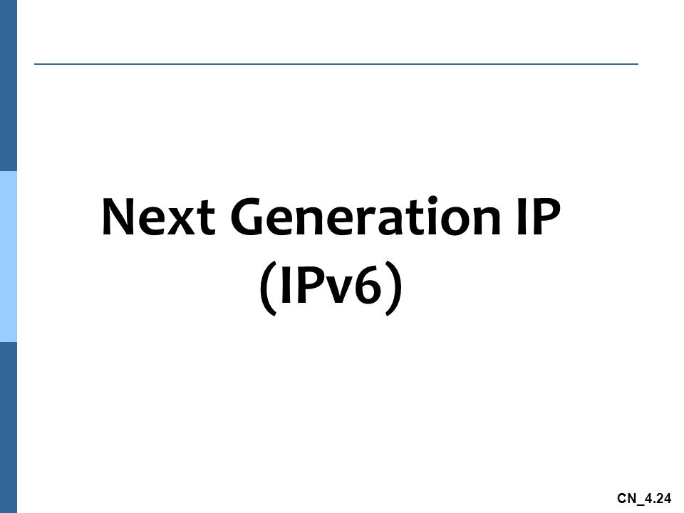 Next Generation IP (IPv6)