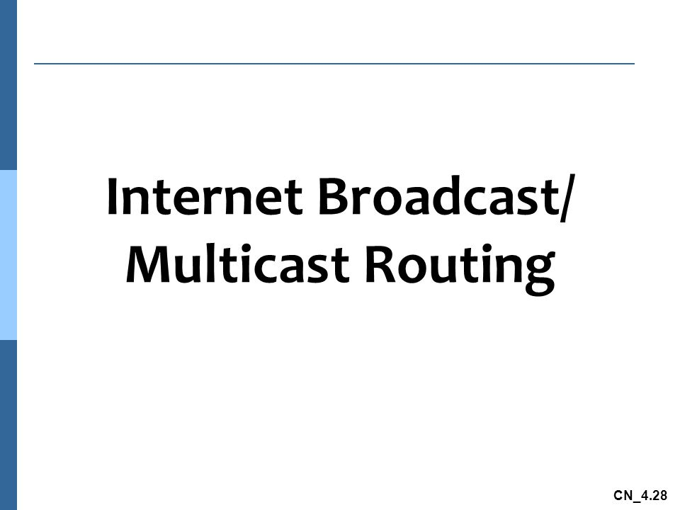 Internet Broadcast/ Multicast Routing
