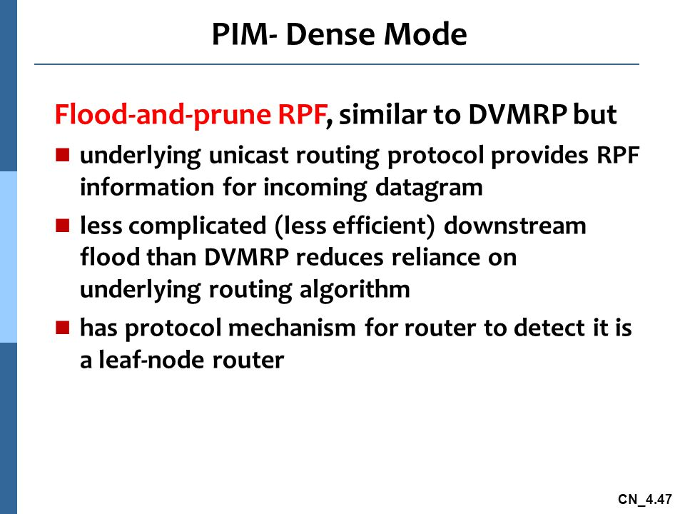 PIM- Dense Mode Flood-and-prune RPF, similar to DVMRP but