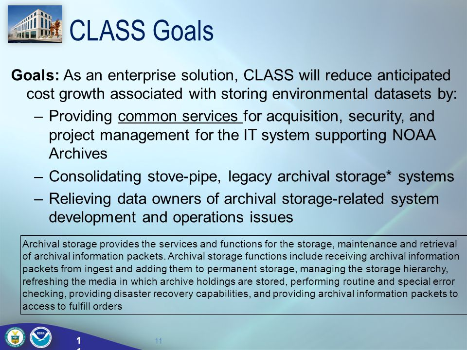 CLASS Goals Goals: As an enterprise solution, CLASS will reduce anticipated cost growth associated with storing environmental datasets by: