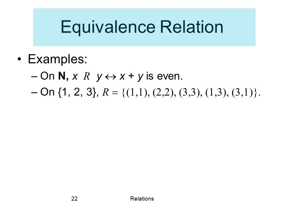 Equivalence Relation Examples: On N, x R y  x + y is even.
