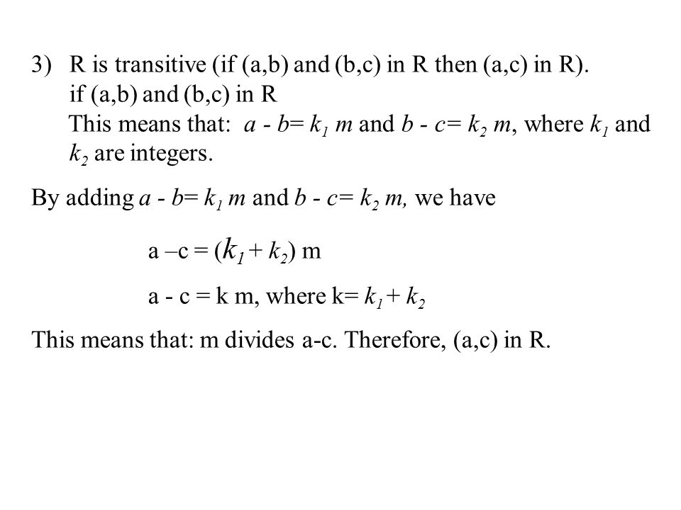 R is transitive (if (a,b) and (b,c) in R then (a,c) in R).