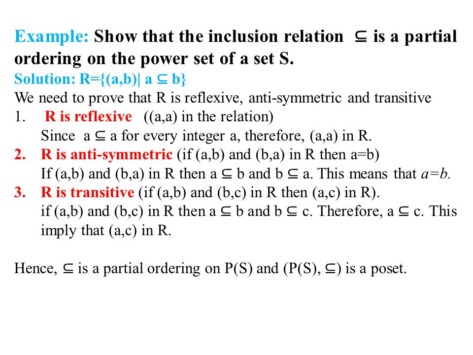 Example: Show that the inclusion relation ⊆ is a partial ordering on the power set of a set S.
