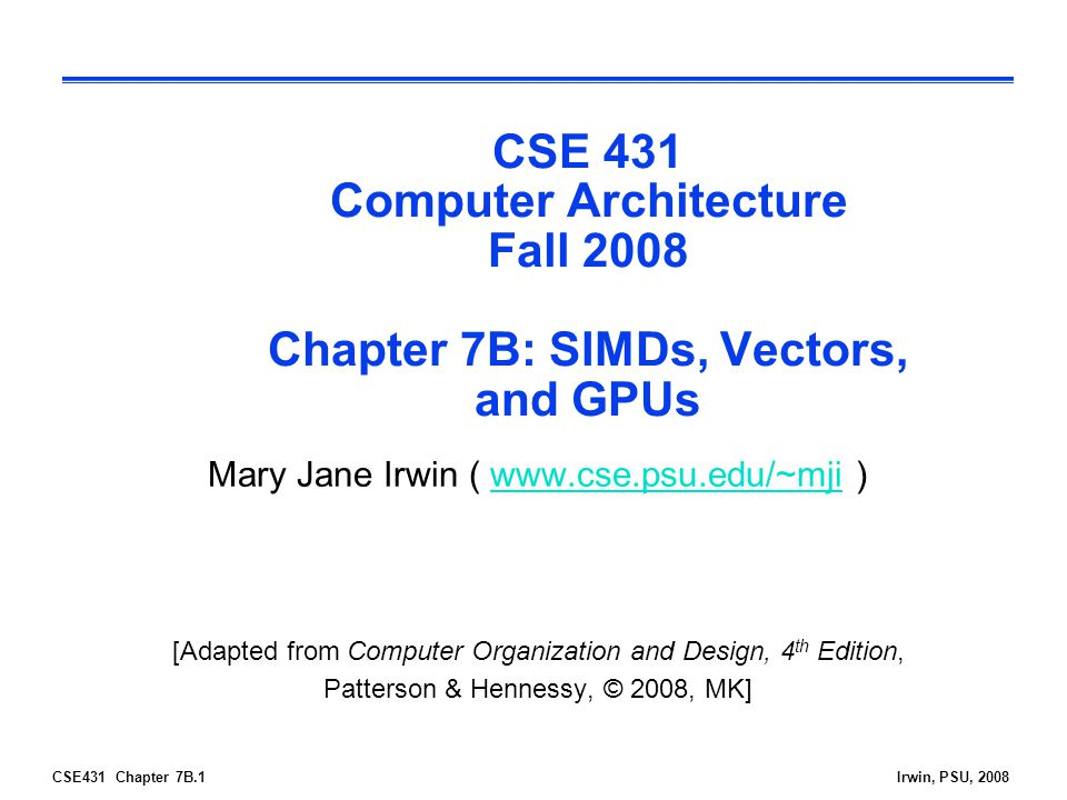 CSE 431 Computer Architecture Fall 2008 Chapter 7B: SIMDs, Vectors, and GPUs
