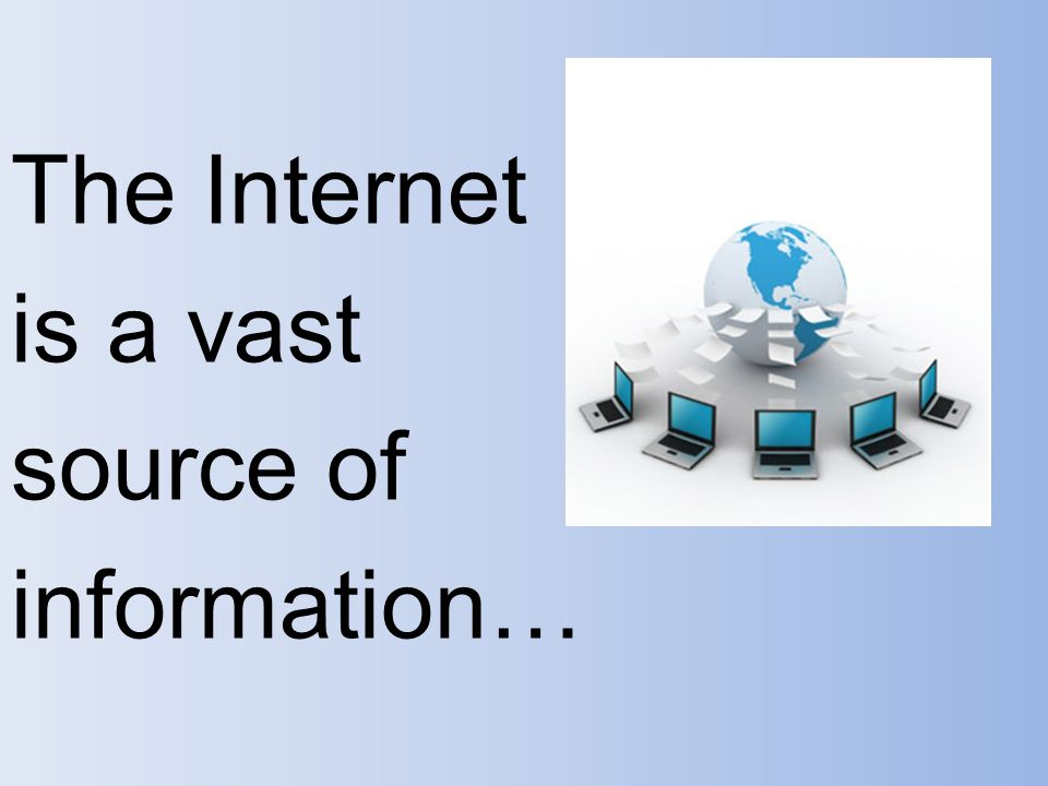 The Internet is a vast source of information…