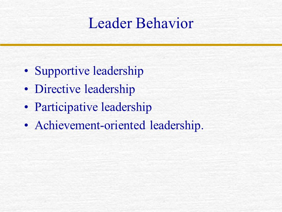 Leader Behavior Supportive leadership Directive leadership