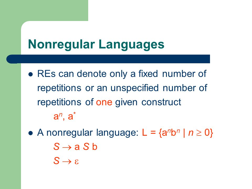 Nonregular Languages REs can denote only a fixed number of repetitions or an unspecified number of repetitions of one given construct an, a*