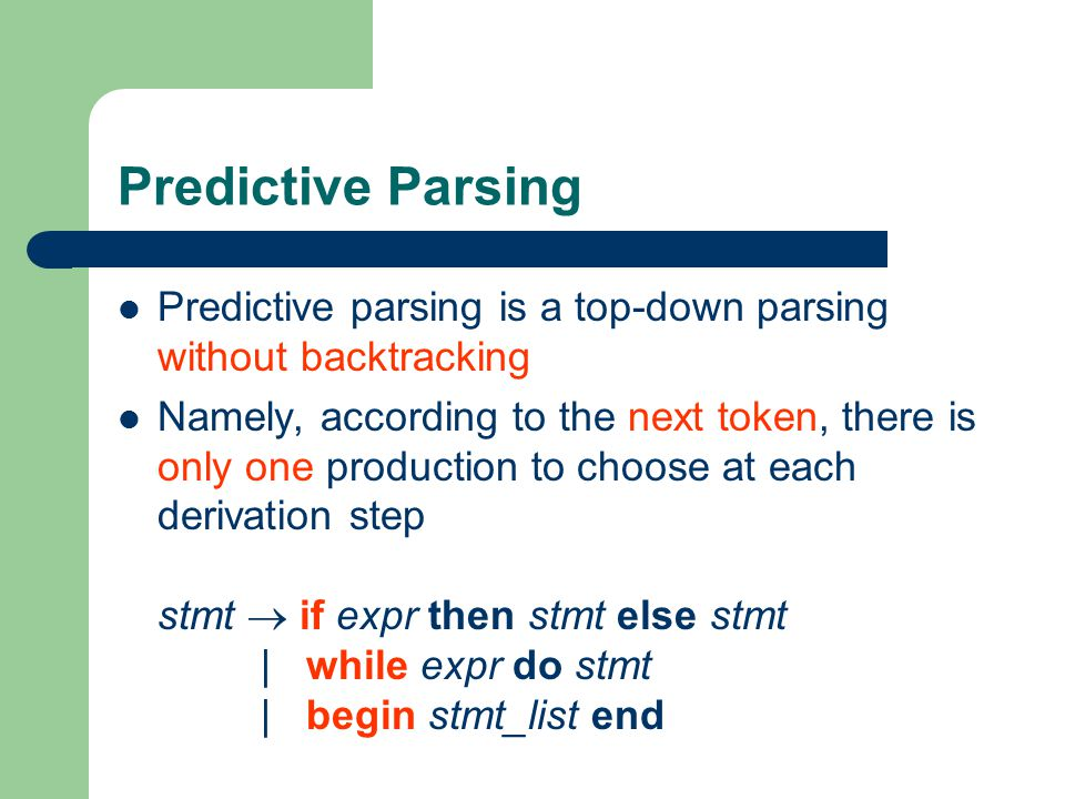 Predictive Parsing Predictive parsing is a top-down parsing without backtracking.