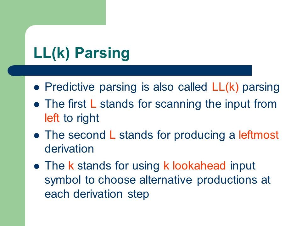 LL(k) Parsing Predictive parsing is also called LL(k) parsing