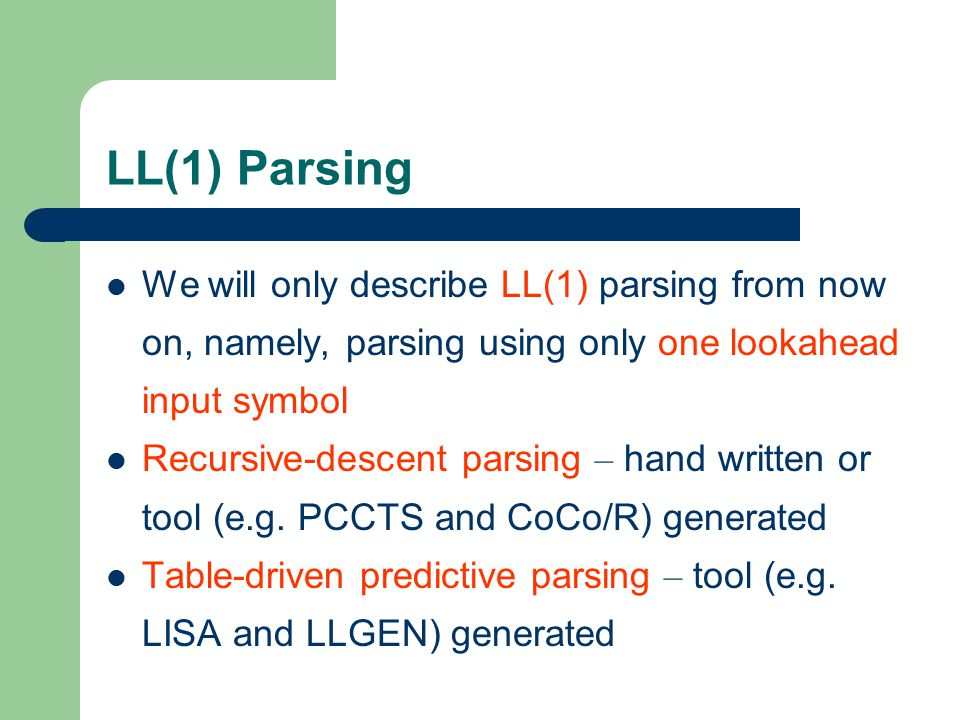 LL(1) Parsing We will only describe LL(1) parsing from now on, namely, parsing using only one lookahead input symbol.