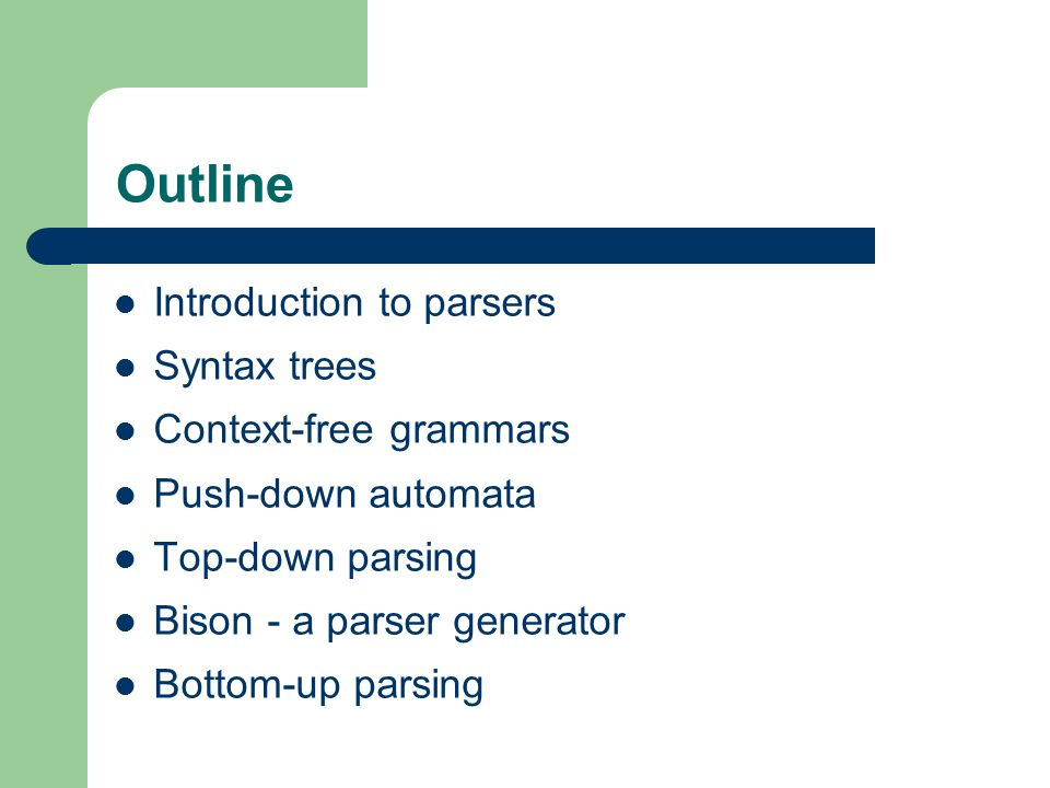 Outline Introduction to parsers Syntax trees Context-free grammars