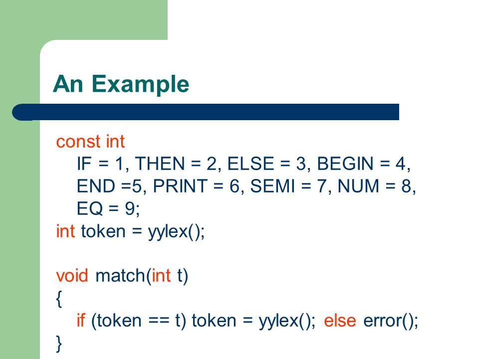 An Example const int IF = 1, THEN = 2, ELSE = 3, BEGIN = 4,