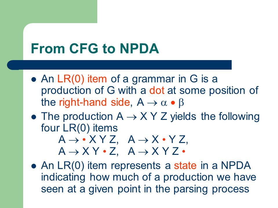 From CFG to NPDA An LR(0) item of a grammar in G is a production of G with a dot at some position of the right-hand side, A    