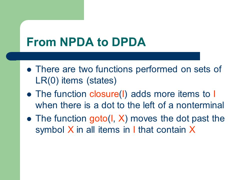 From NPDA to DPDA There are two functions performed on sets of LR(0) items (states)