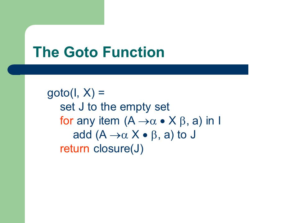 The Goto Function goto(I, X) = set J to the empty set