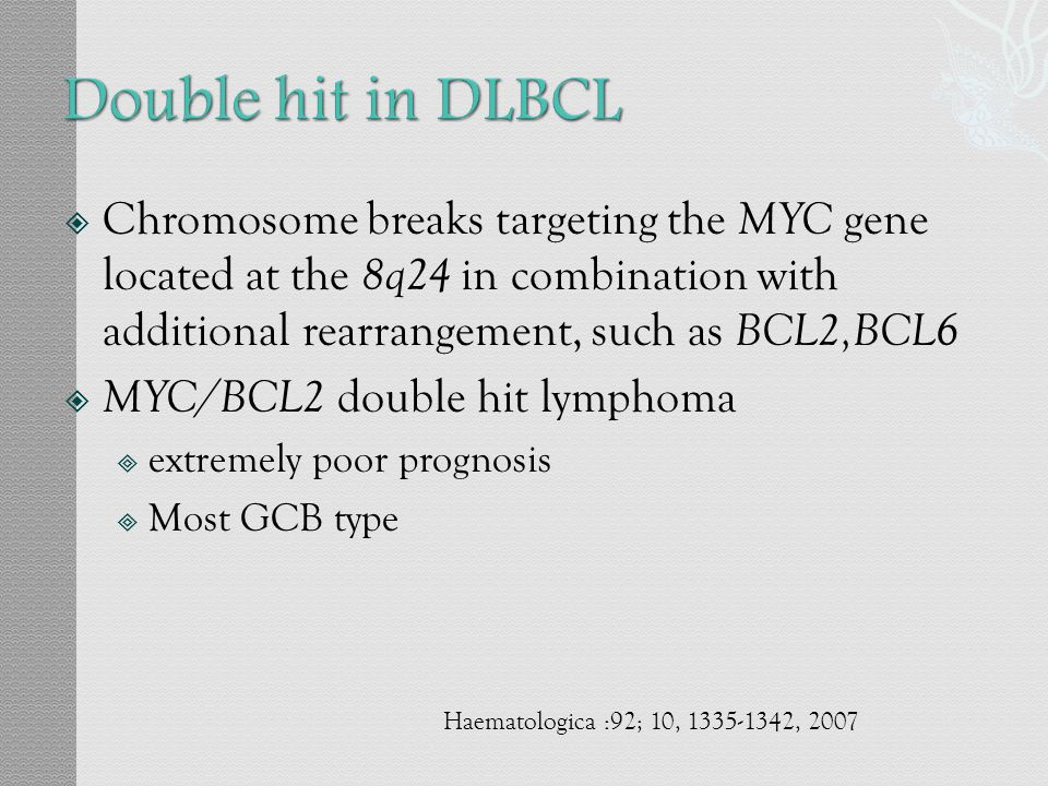 Double hit in DLBCL Chromosome breaks targeting the MYC gene located at the 8q24 in combination with additional rearrangement, such as BCL2,BCL6.