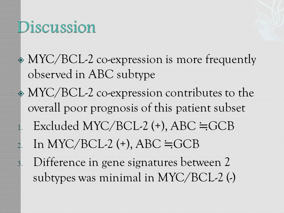 Discussion MYC/BCL-2 co-expression is more frequently observed in ABC subtype.