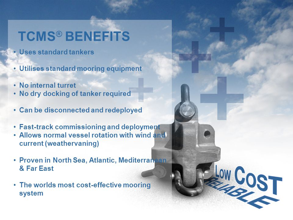 TCMS® BENEFITS Uses standard tankers