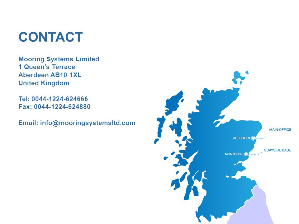 CONTACT Mooring Systems Limited 1 Queen's Terrace Aberdeen AB10 1XL