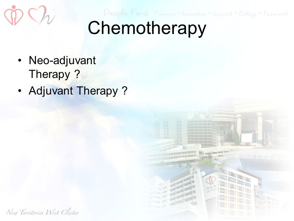 Chemotherapy Neo-adjuvant Therapy Adjuvant Therapy