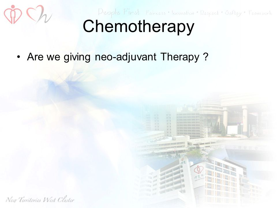 Chemotherapy Are we giving neo-adjuvant Therapy