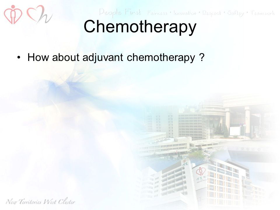 Chemotherapy How about adjuvant chemotherapy
