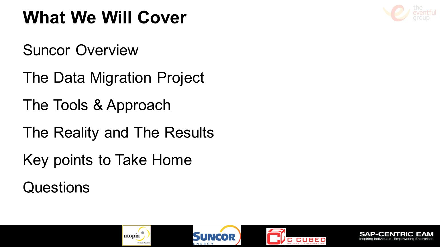 What We Will Cover Suncor Overview The Data Migration Project