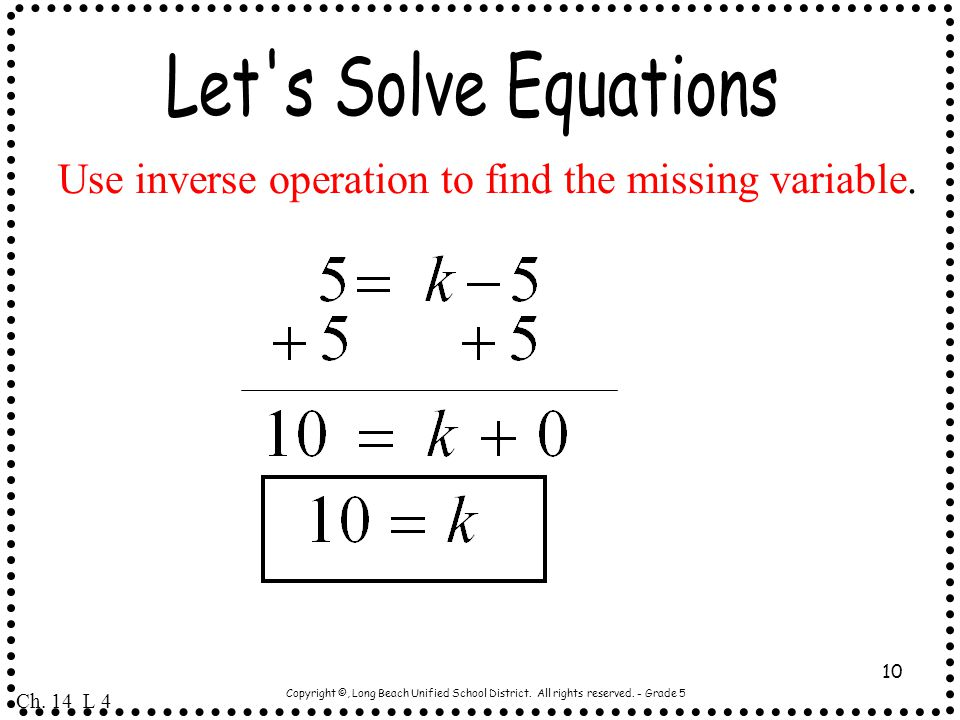 Let s Solve Equations Use inverse operation to find the missing variable. Ch. 14 L 4.