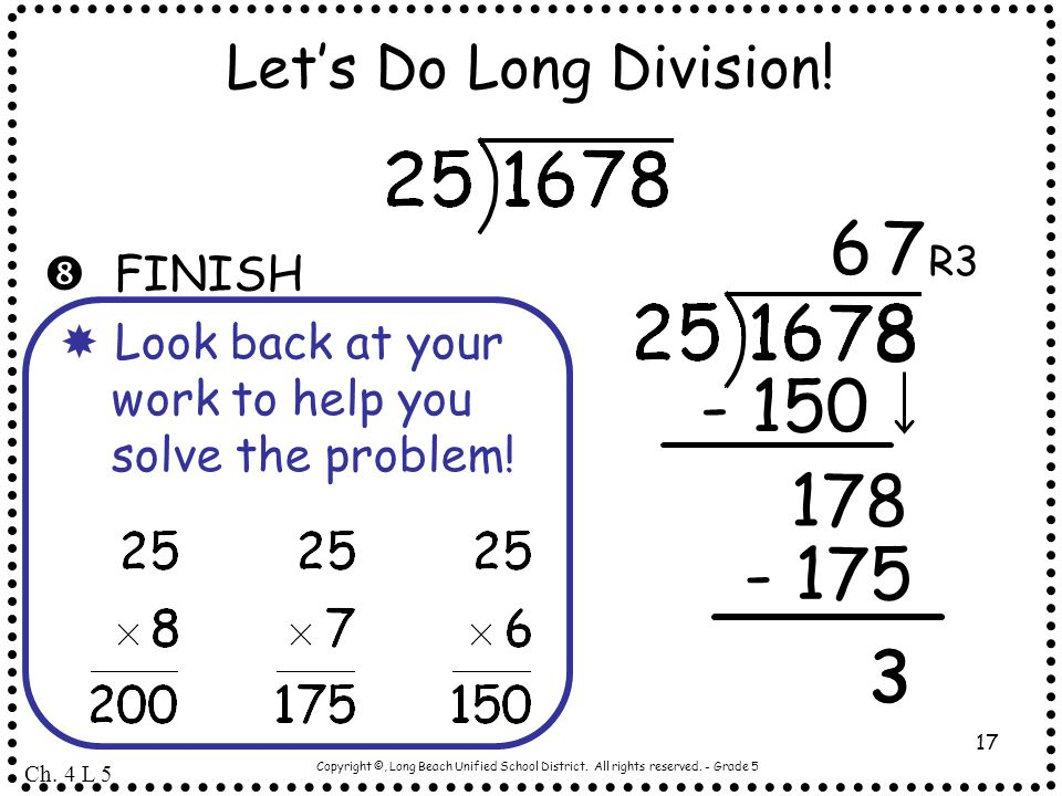 8 6 7 - 150 178 - 175 3 3 Let's Do Long Division!  FINISH