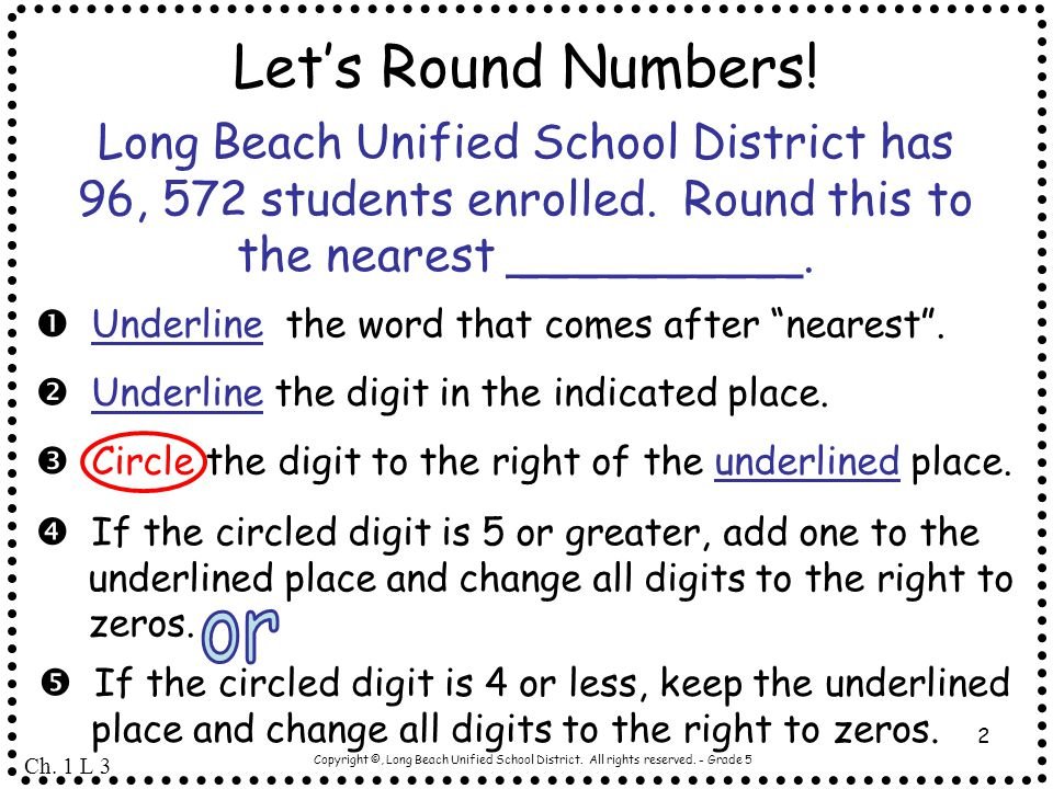 Let's Round Numbers! Long Beach Unified School District has 96, 572 students enrolled. Round this to the nearest __________.