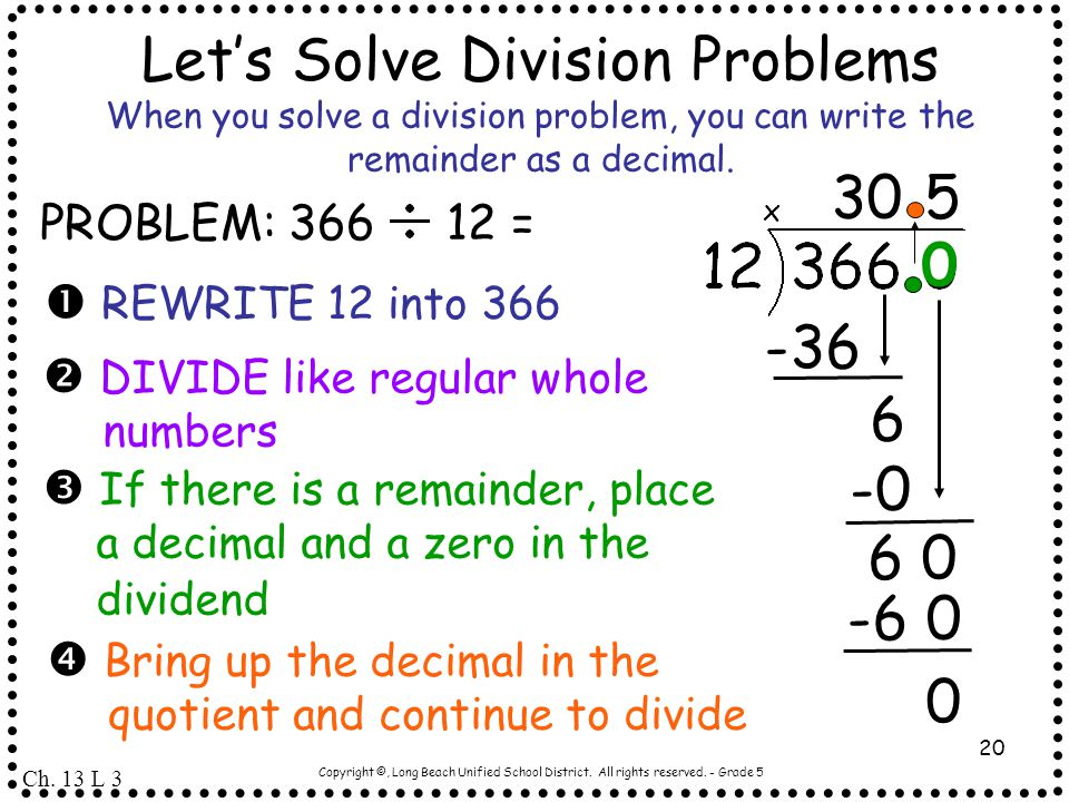 Let's Solve Division Problems When you solve a division problem, you can write the remainder as a decimal.