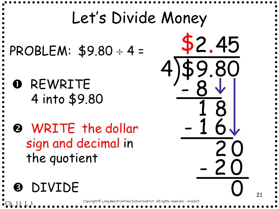 $ 2 - 8 1 8 - 1 6 - 2 0 4 5 Let's Divide Money PROBLEM: $9.80  4 =