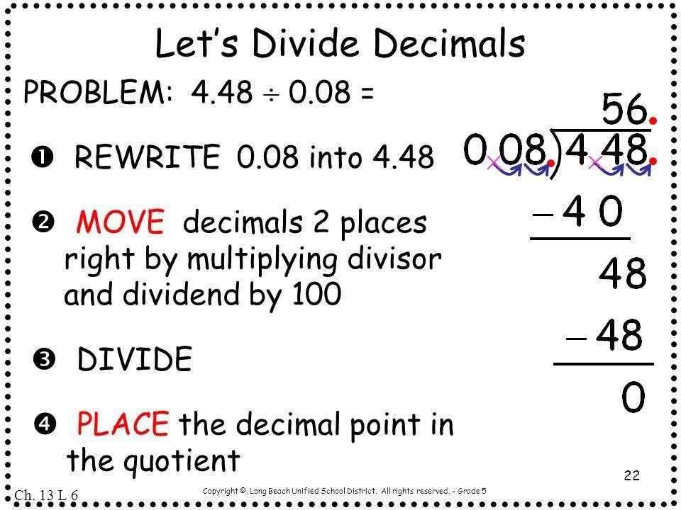 Let's Divide Decimals PROBLEM: 4.48  0.08 =  REWRITE 0.08 into 4.48