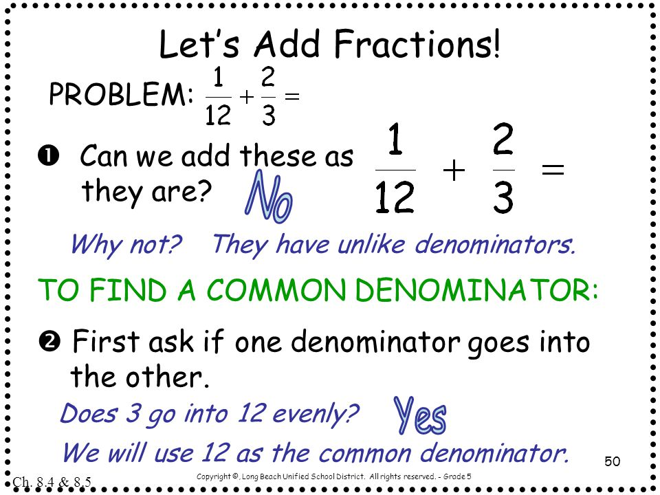 Let's Add Fractions! No Yes PROBLEM:  Can we add these as they are
