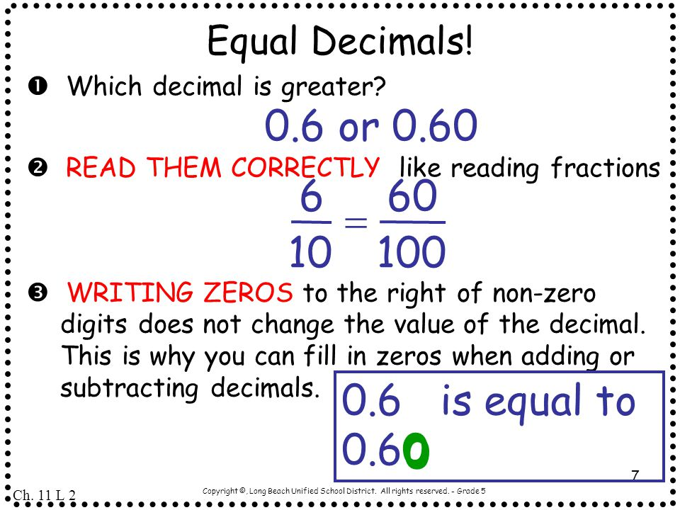 0.6 or 0.60 100 60 10 6 = 0.6 is equal to 0.60 Equal Decimals!