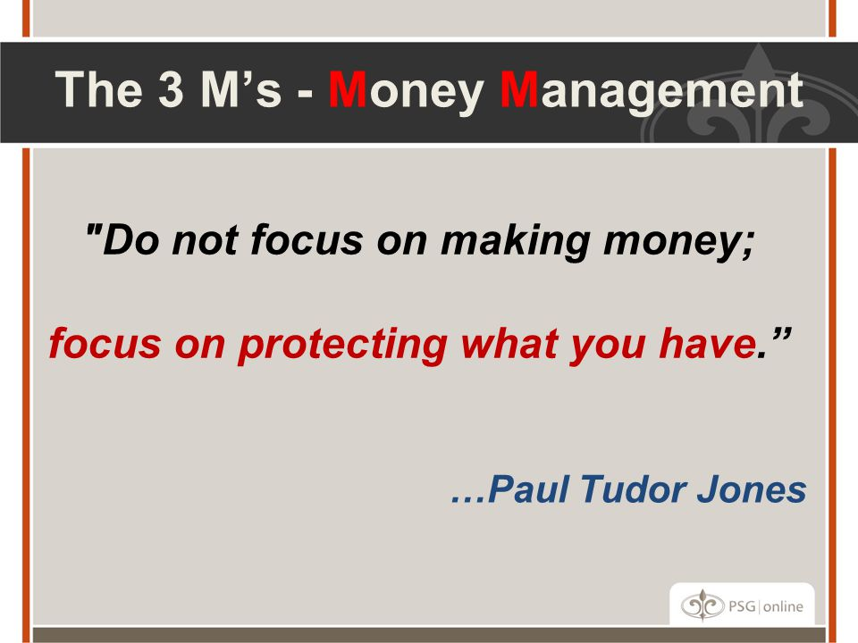 Do not focus on making money; focus on protecting what you have.