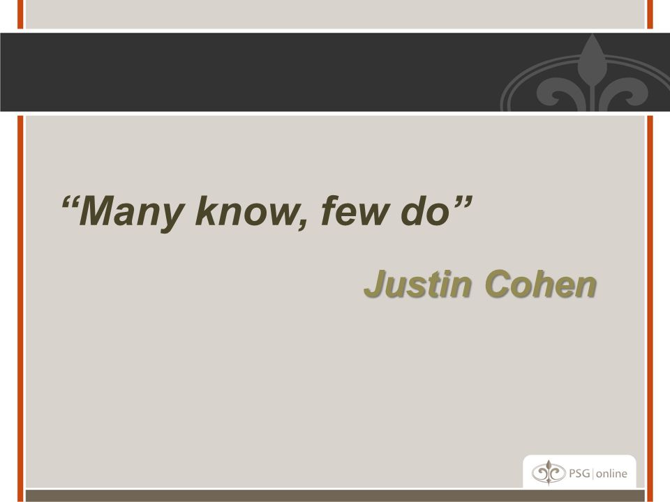 Many know, few do Justin Cohen Commitment to Action!