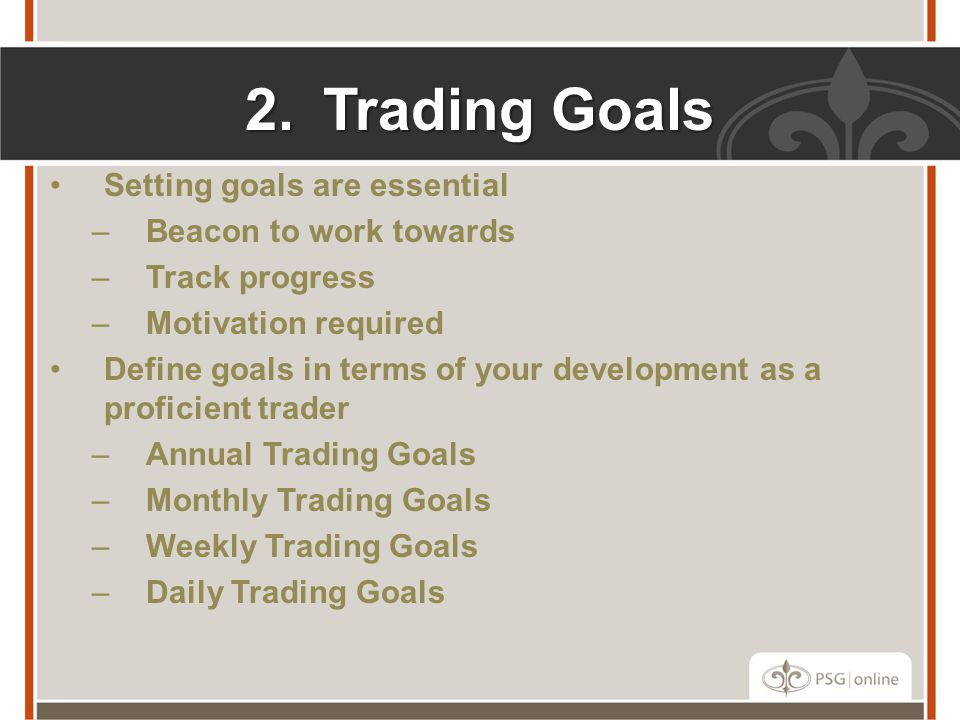 Trading Goals Setting goals are essential Beacon to work towards