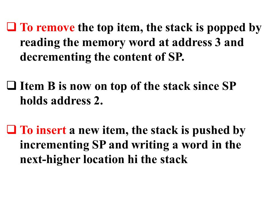 To remove the top item, the stack is popped by reading the memory word at address 3 and decrementing the content of SP.