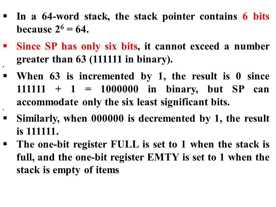 In a 64-word stack, the stack pointer contains 6 bits because 26 = 64.