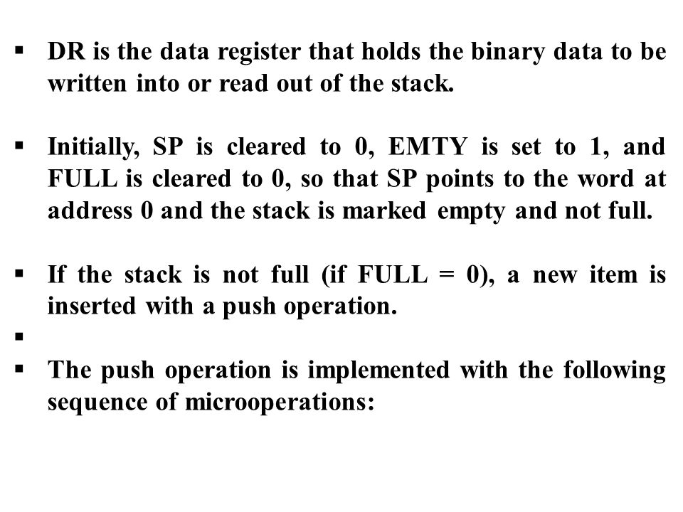 DR is the data register that holds the binary data to be written into or read out of the stack.