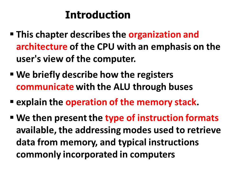 Introduction This chapter describes the organization and architecture of the CPU with an emphasis on the user s view of the computer.