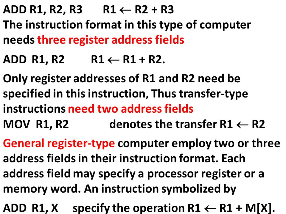 ADD R1, R2, R3 R1  R2 + R3 The instruction format in this type of computer needs three register address fields.