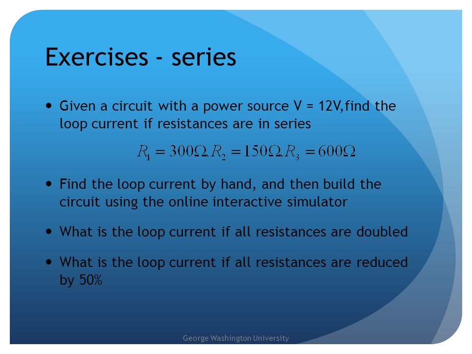 Exercises - series Given a circuit with a power source V = 12V,find the loop current if resistances are in series.