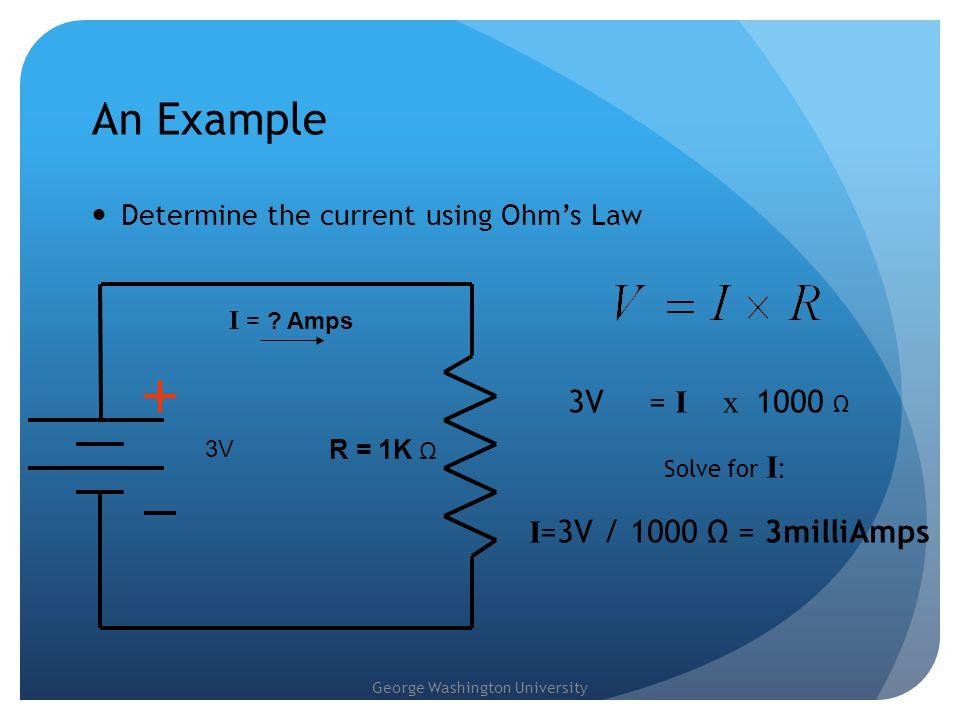 An Example 3V = I x 1000 Ω I=3V / 1000 Ω = 3milliAmps