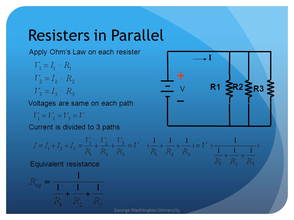 Resisters in Parallel I R1 R2 R3 Apply Ohm's Law on each resister V